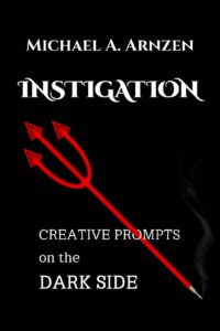 INSTIGATION: Writing Prompts on the Dark Side by Michael A. Arnzen