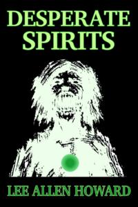 Desperate Spirits by Lee Allen Howard