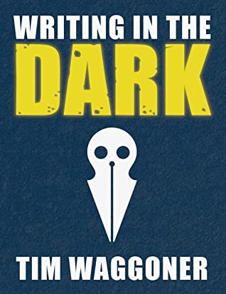 Writing in the Dark by Tim Waggoner
